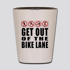 Get out of the bike lane Shot Glass